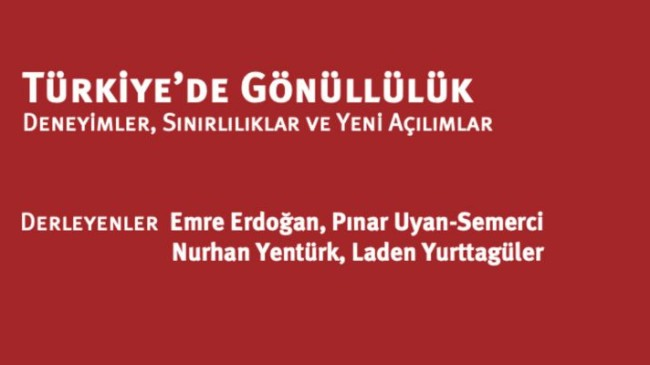 Türkiye'de Gönüllülük: Deneyimler, Sınırlılıklar ve Yeni Açılımlar
